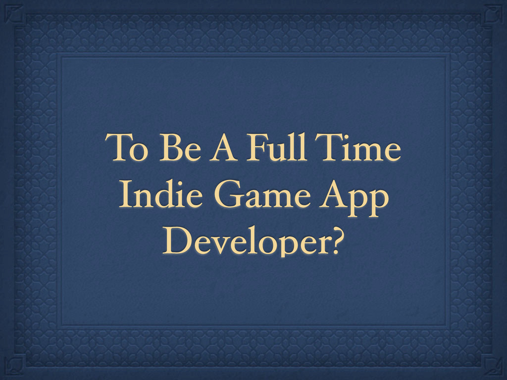 To Be A Full Time Indie Game App Developer?