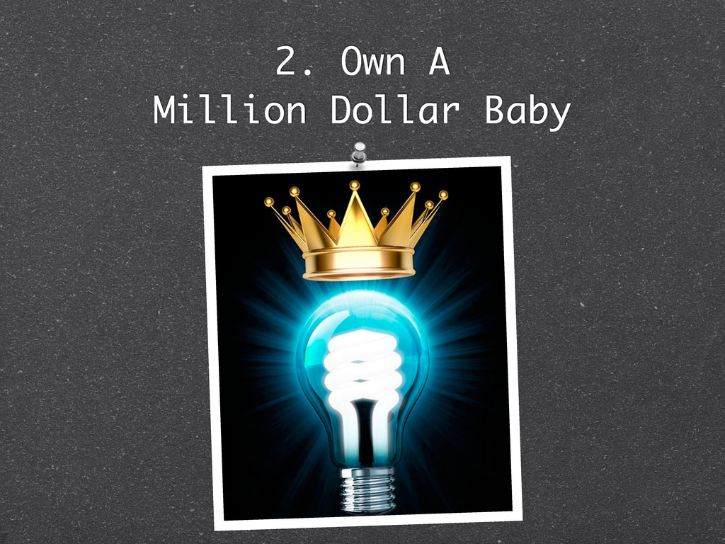 2. Own A Million Dollar Baby