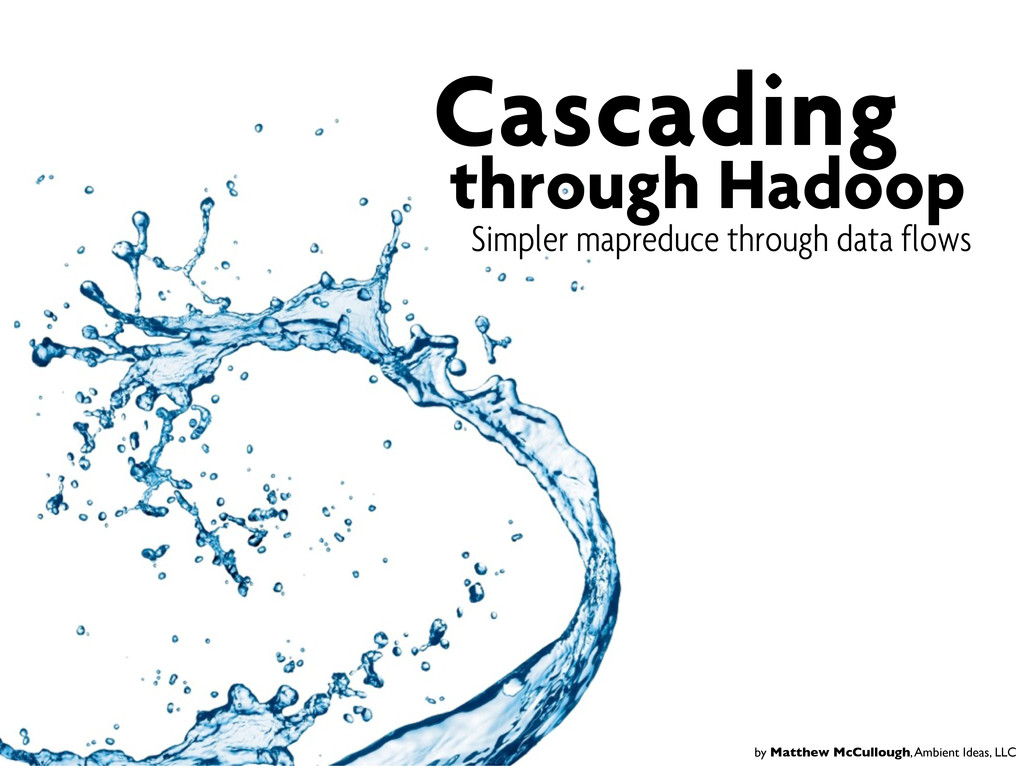Cascading through Hadoop Simpler mapreduce thro...