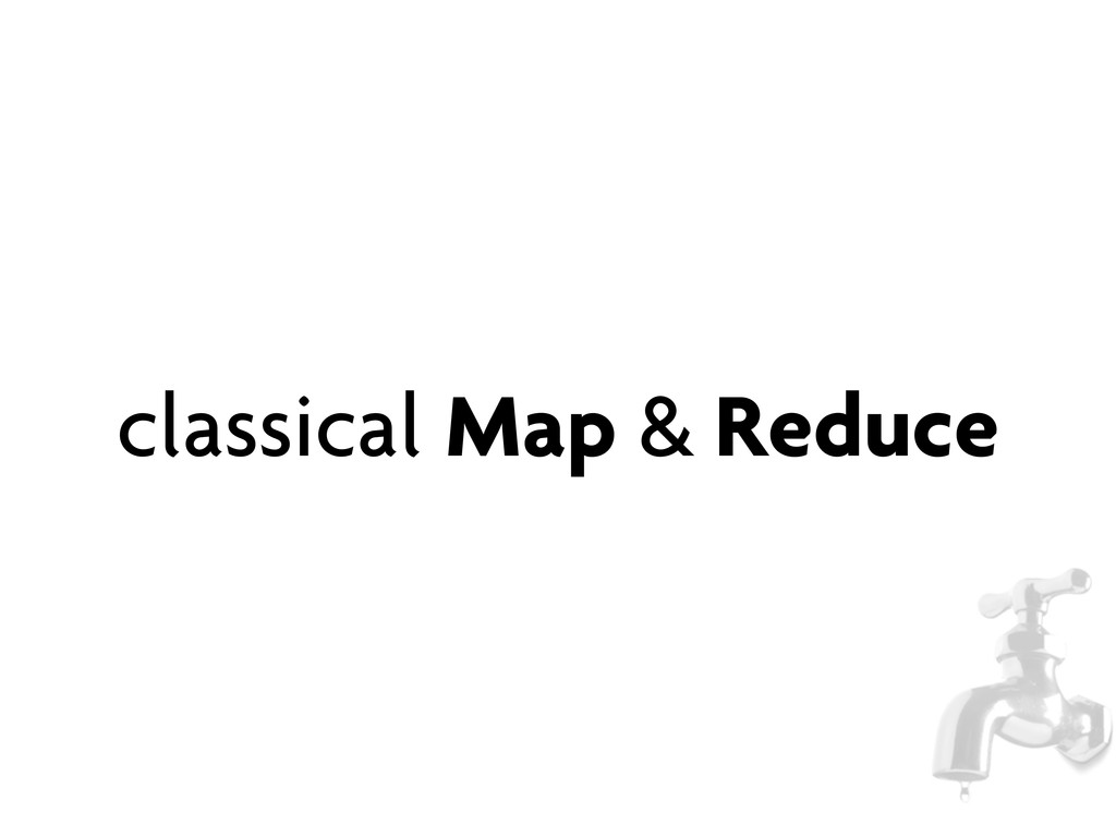 classical Map & Reduce