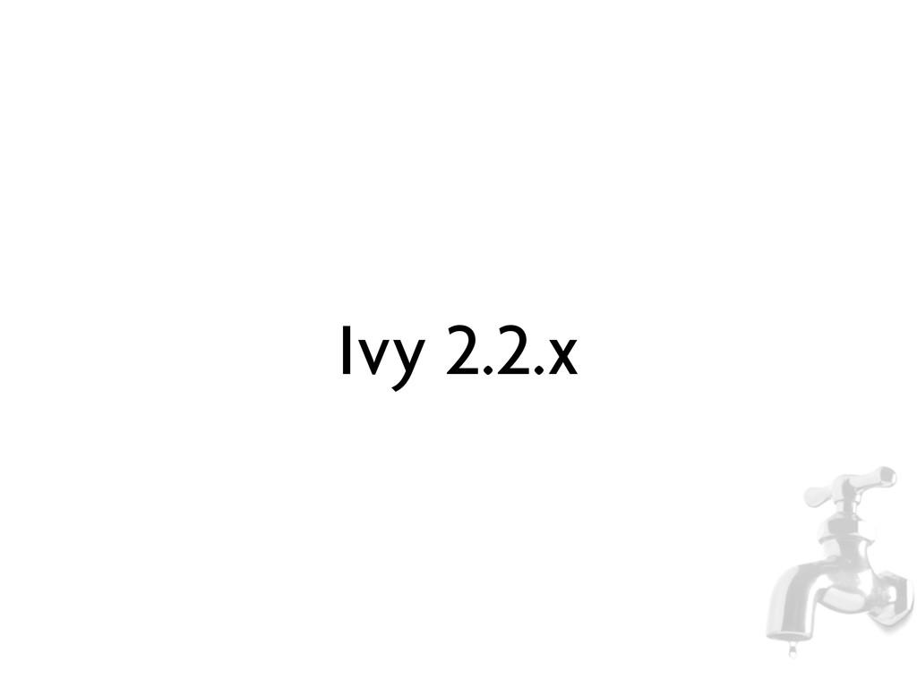 Ivy 2.2.x