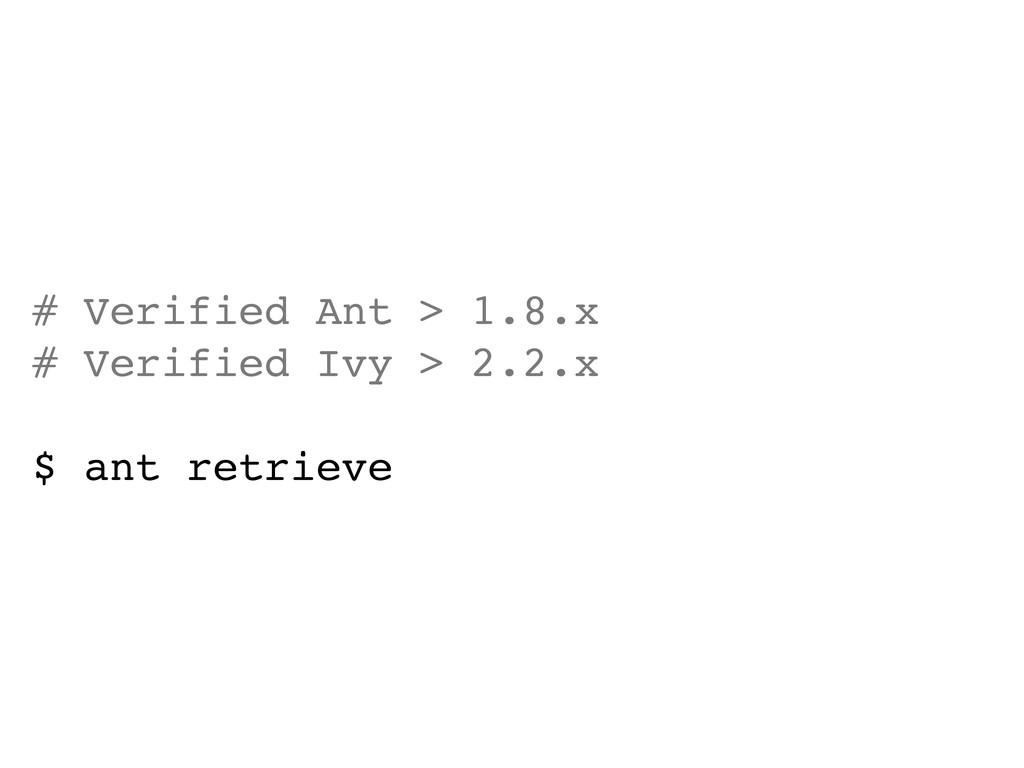 # Verified Ant > 1.8.x # Verified Ivy > 2.2.x $...