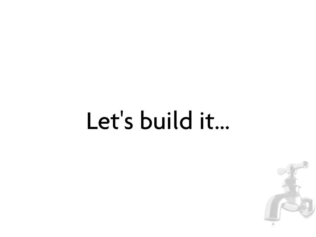 Let's build it...