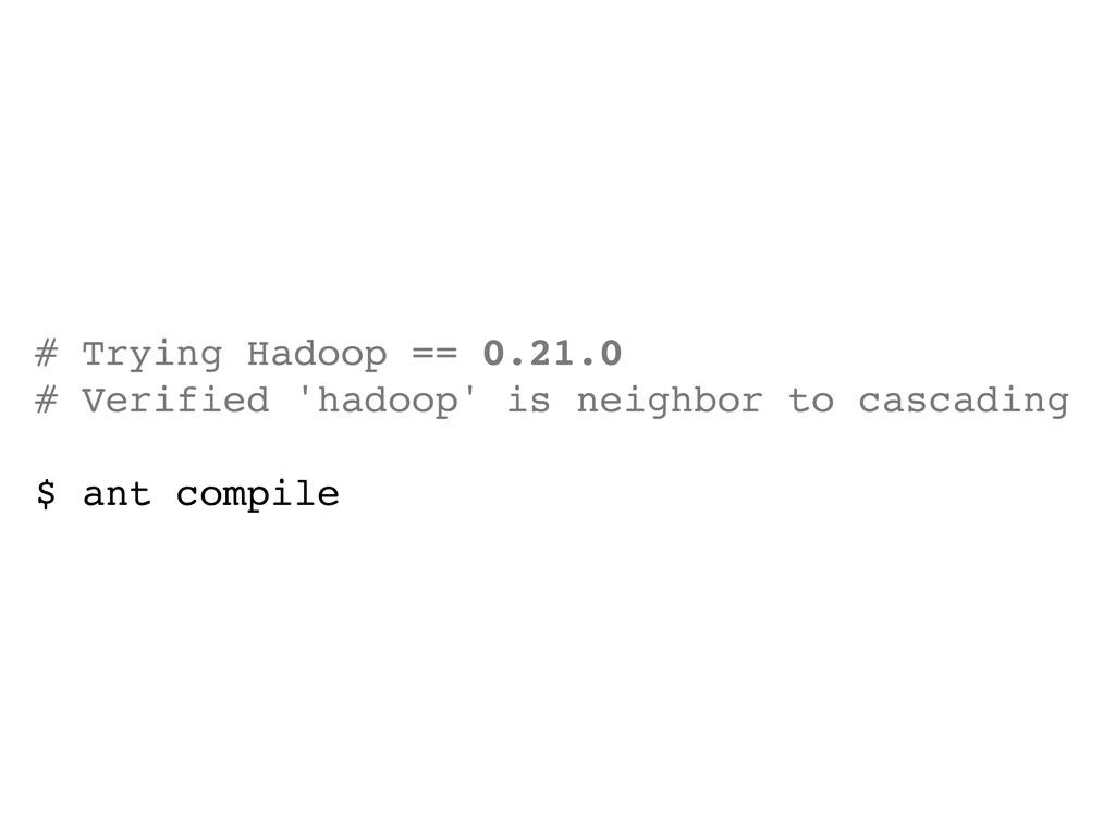 # Trying Hadoop == 0.21.0 # Verified 'hadoop' i...