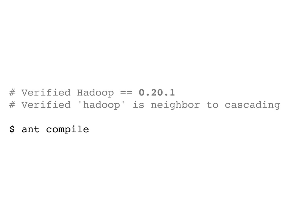 # Verified Hadoop == 0.20.1 # Verified 'hadoop'...