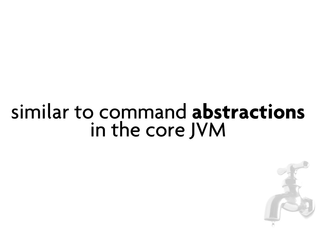 similar to command abstractions in the core JVM