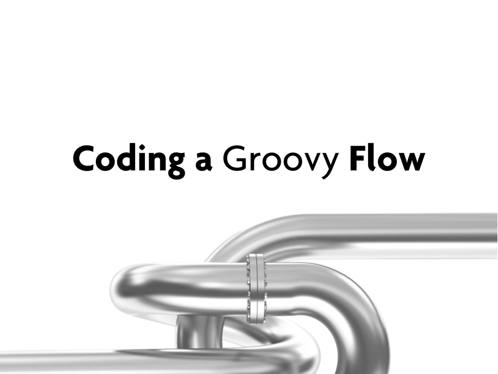 Coding a Groovy Flow