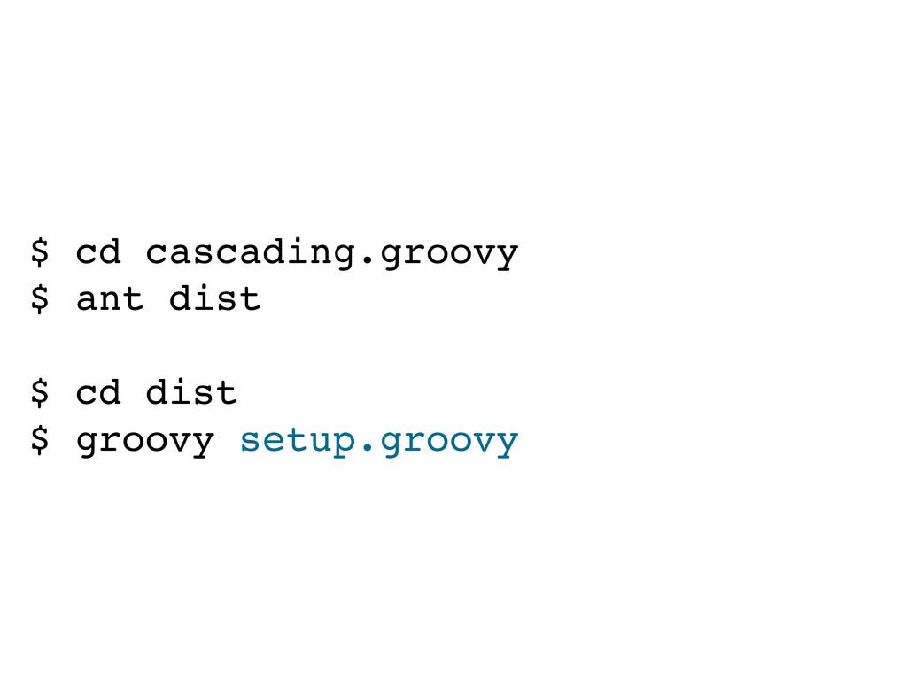 $ cd cascading.groovy $ ant dist $ cd dist $ gr...