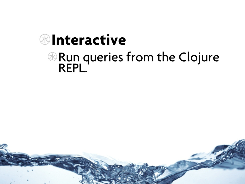 ㊌Interactive ㊌Run queries from the Clojure REPL.