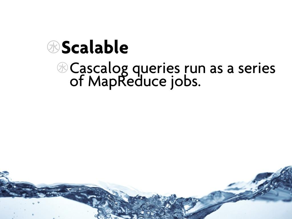 ㊌Scalable ㊌Cascalog queries run as a series of ...