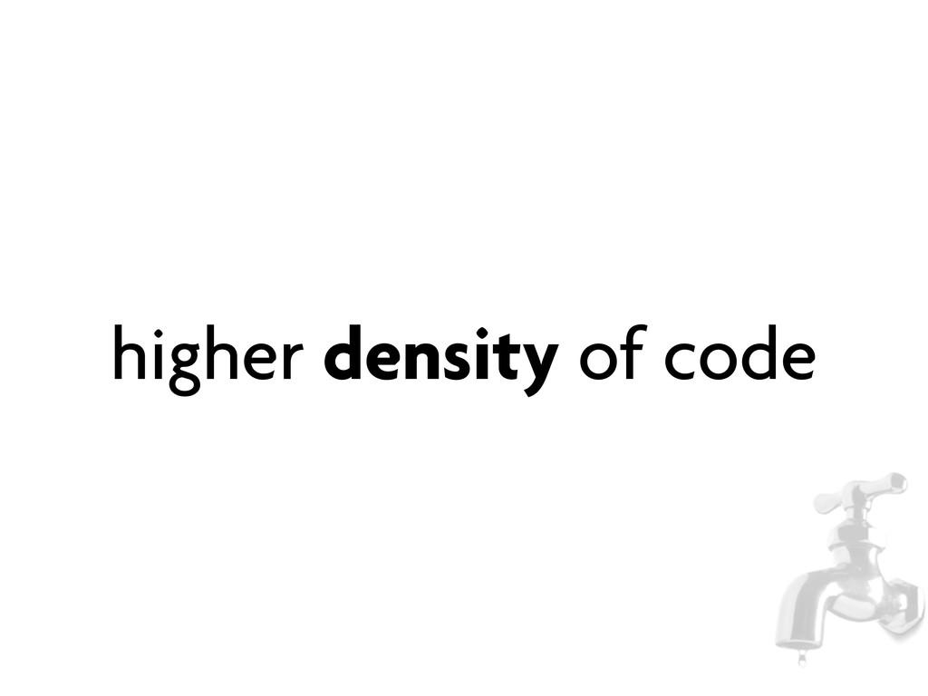 higher density of code