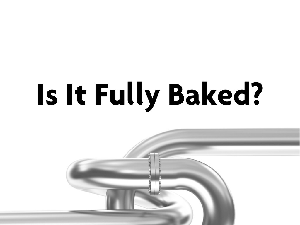 Is It Fully Baked?