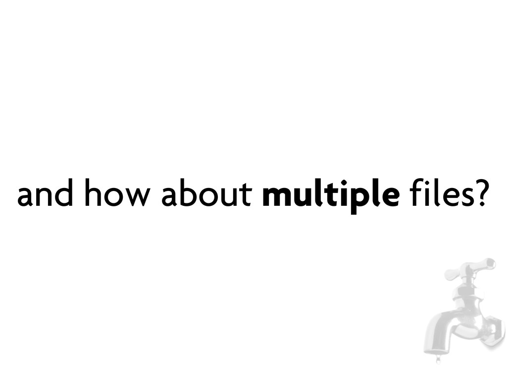 and how about multiple files?