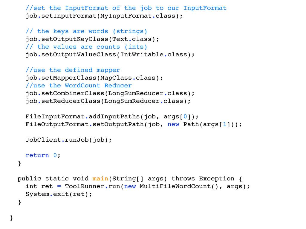 //set the InputFormat of the job to our InputFo...