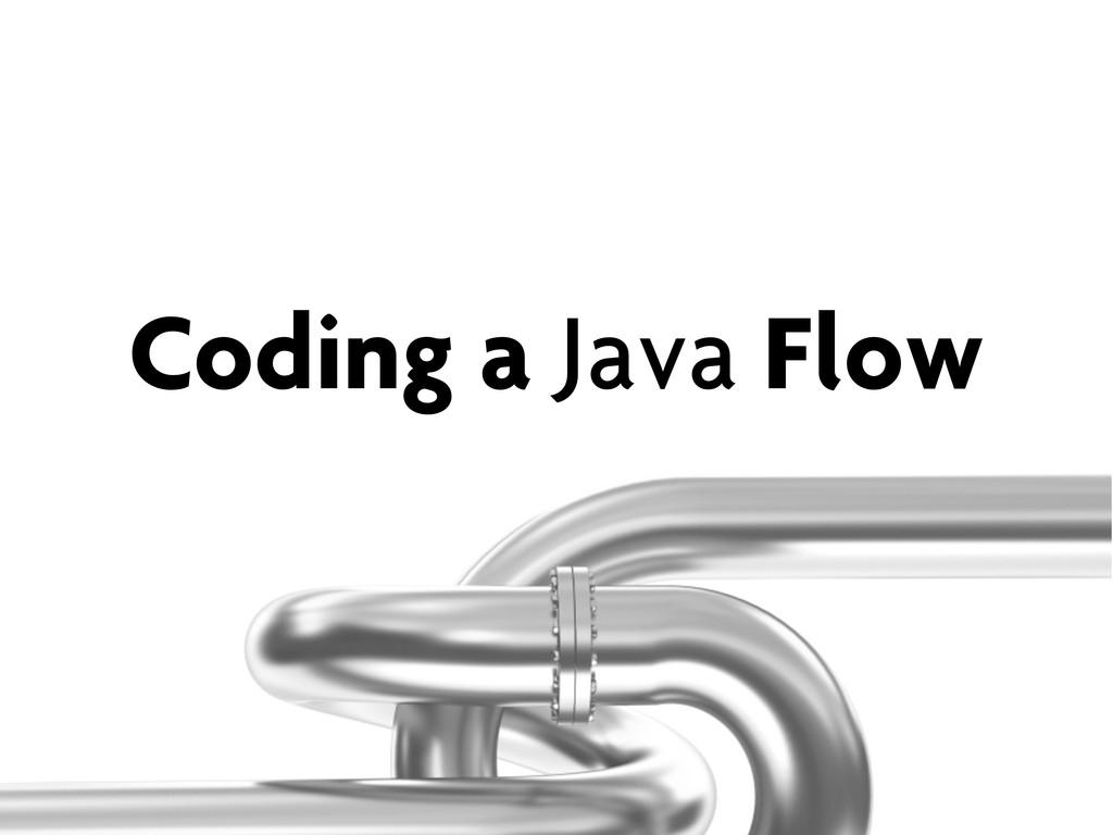 Coding a Java Flow