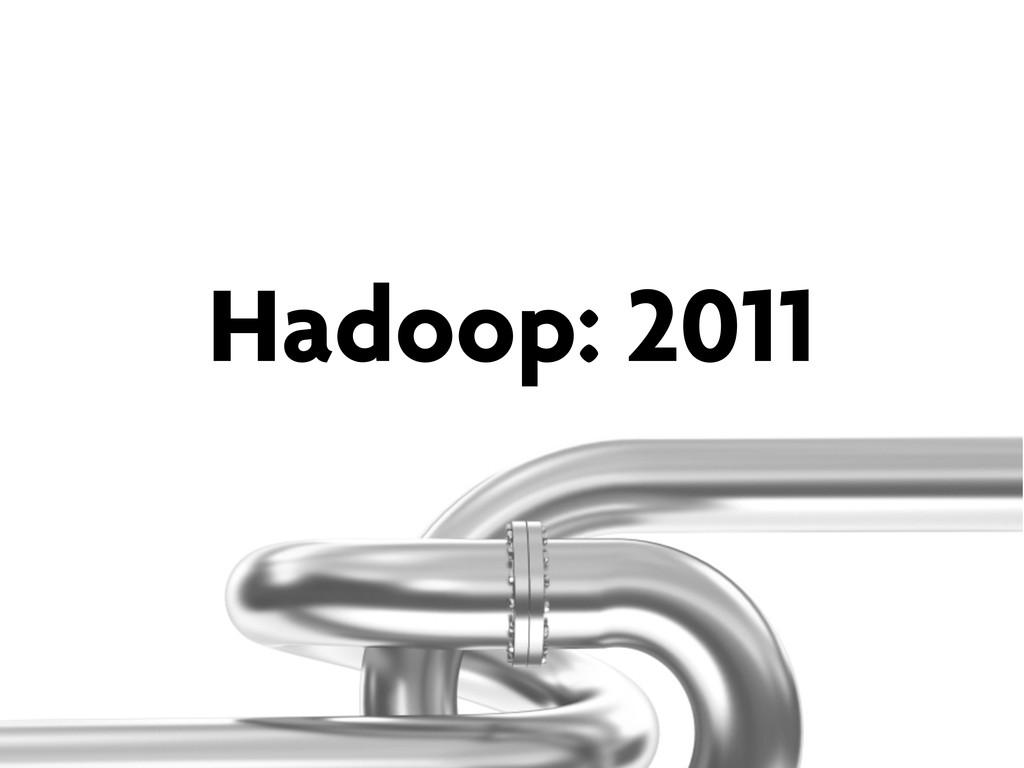 Hadoop: 2011
