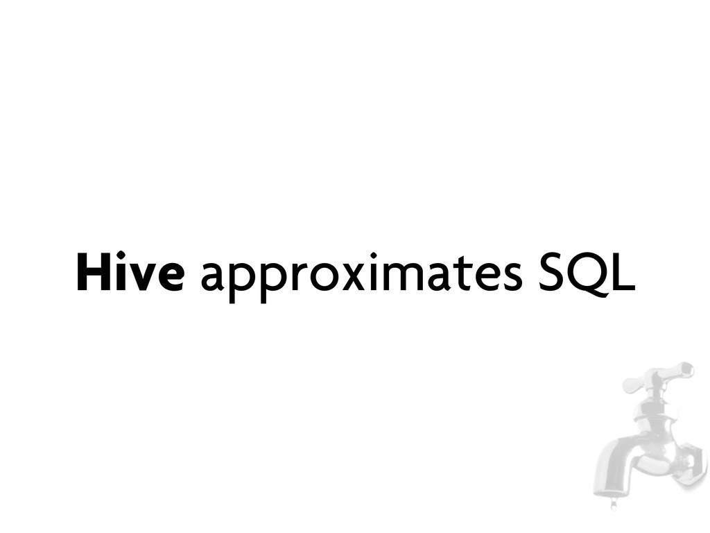 Hive approximates SQL