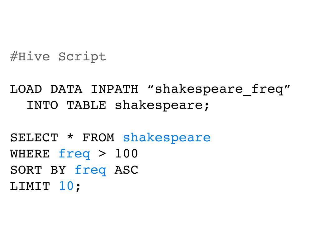 "#Hive Script LOAD DATA INPATH ""shakespeare_freq..."