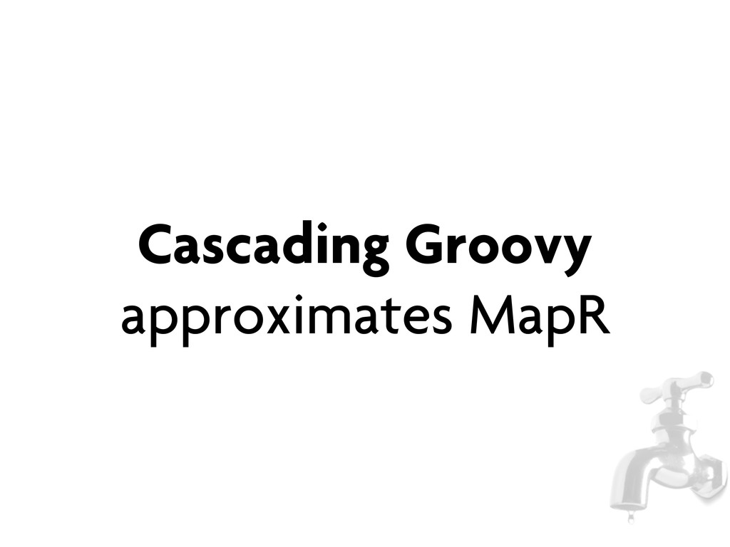 Cascading Groovy approximates MapR
