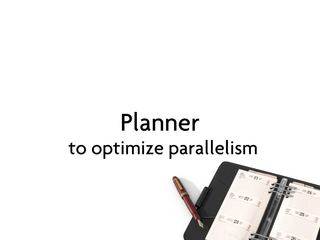 Planner to optimize parallelism