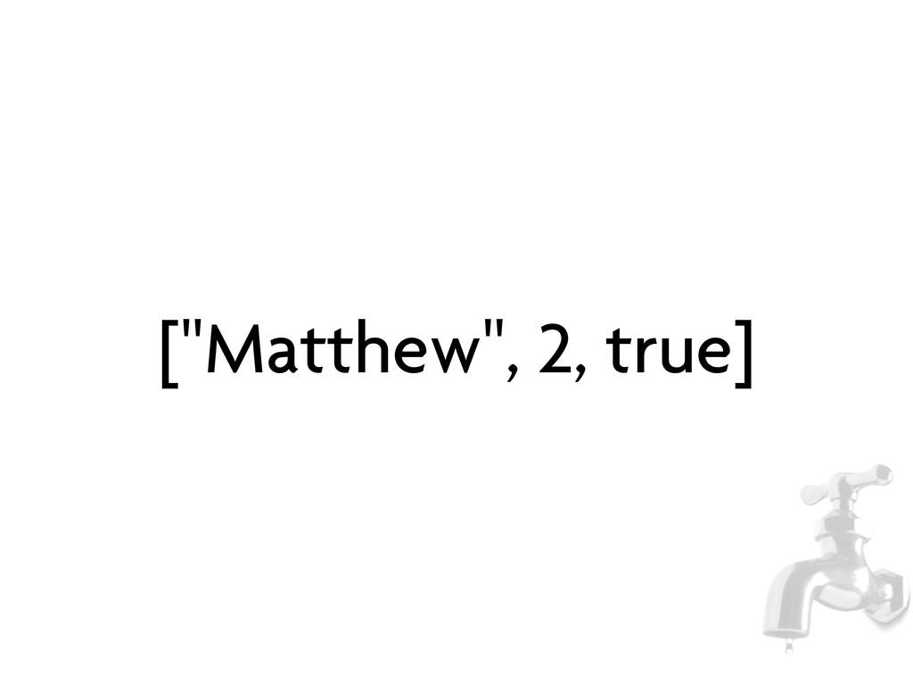"[""Matthew"", 2, true]"
