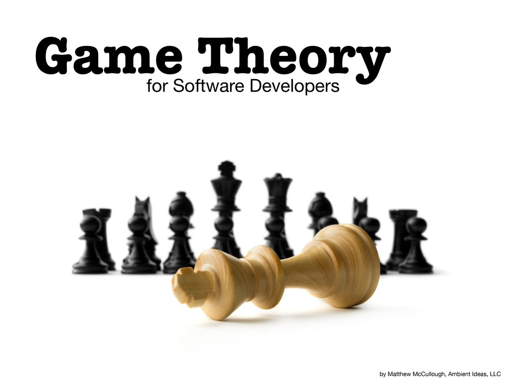 Game Theory for Software Developers by Matthew ...