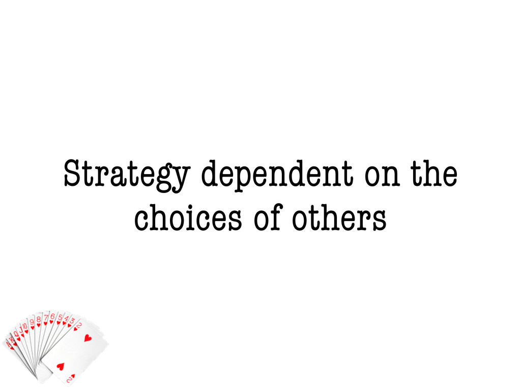 Strategy dependent on the choices of others