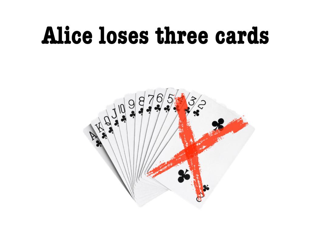 Alice loses three cards