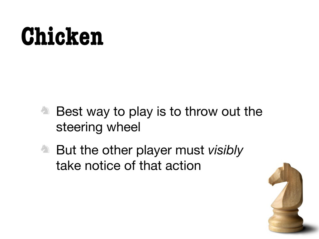 Chicken  Best way to play is to throw out the ...