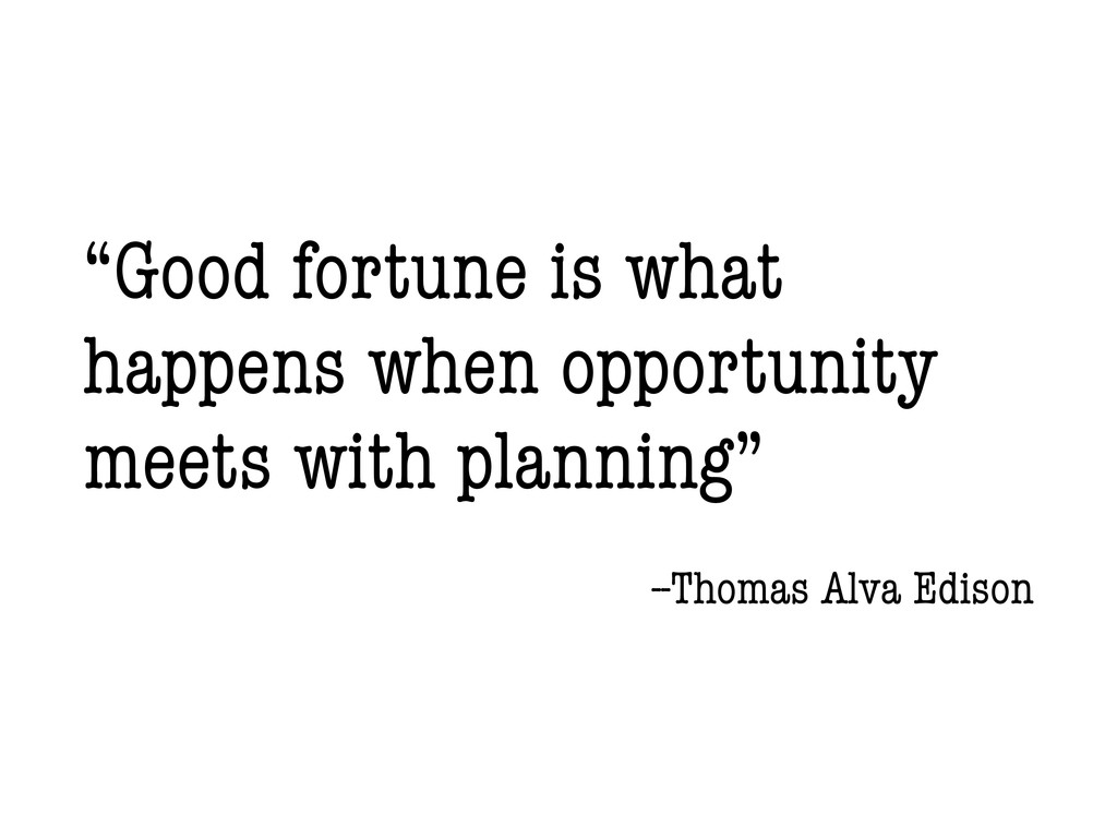 """""""Good fortune is what happens when opportunity ..."""