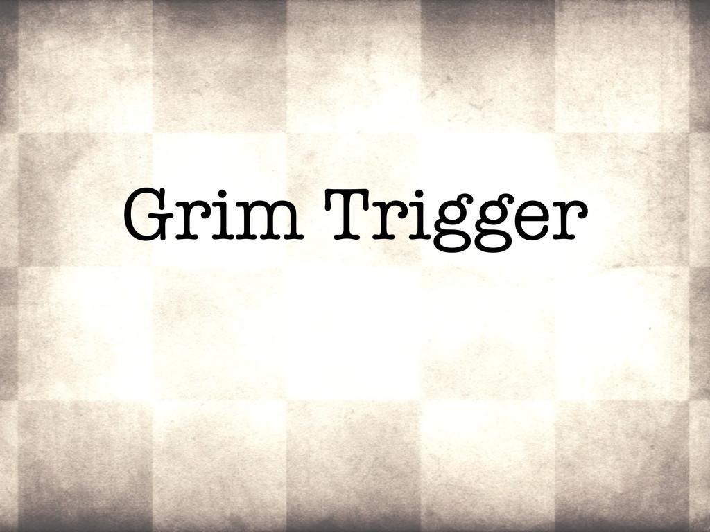 Grim Trigger