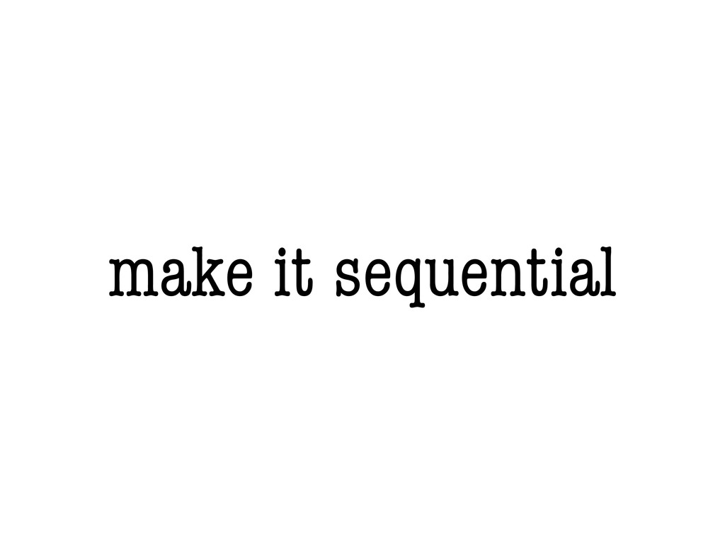 make it sequential