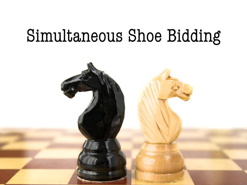 Simultaneous Shoe Bidding