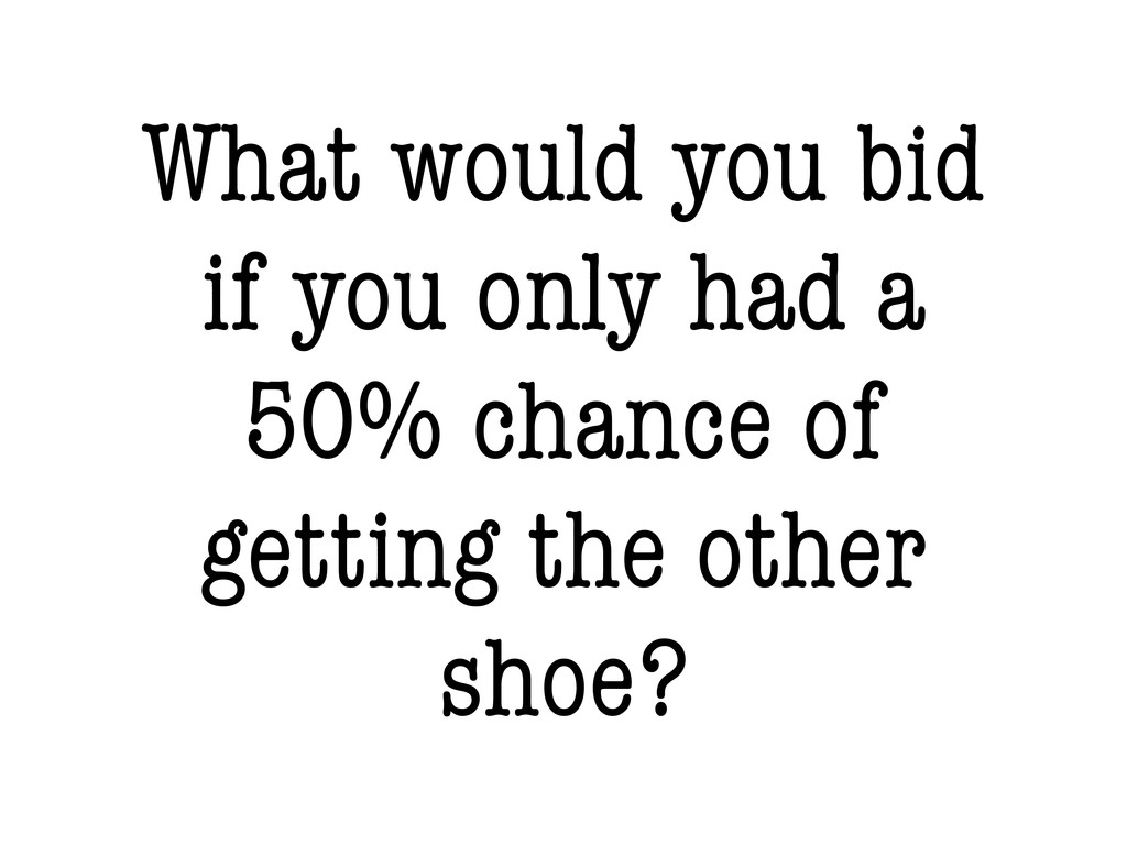 What would you bid if you only had a 50% chance...