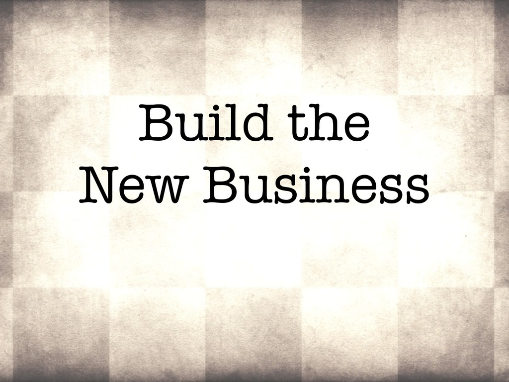 Build the New Business