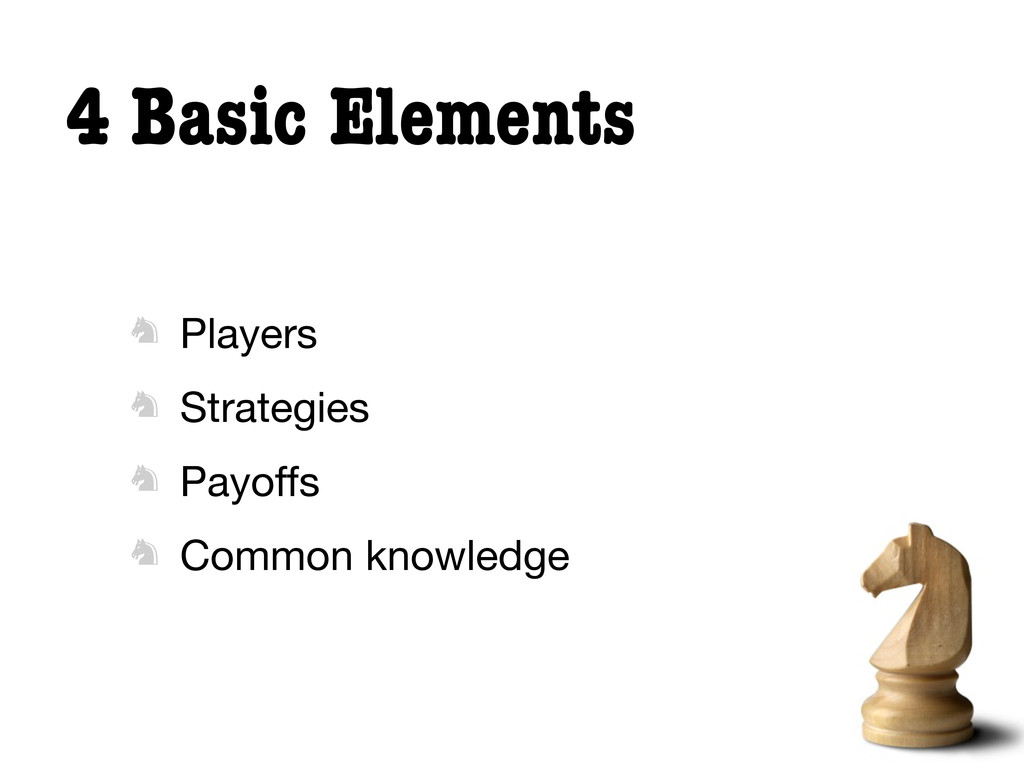 4 Basic Elements  Players  Strategies  Payof...
