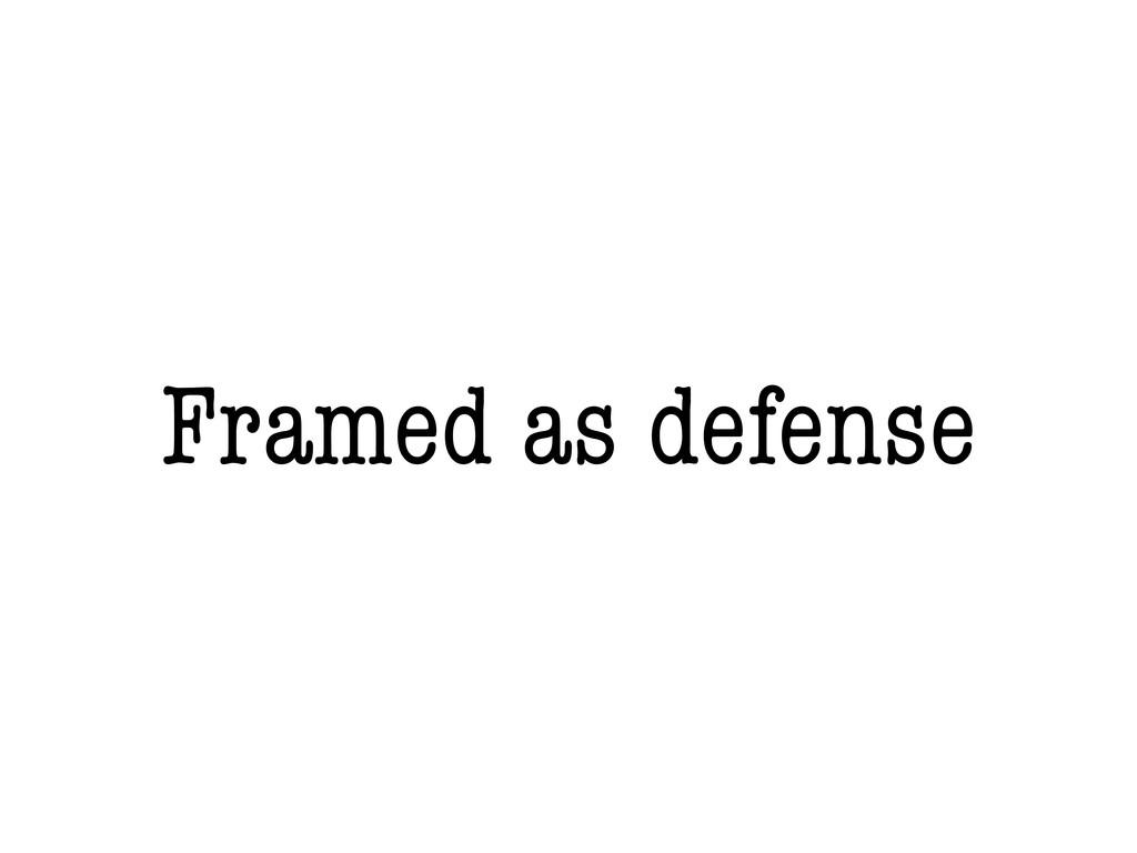 Framed as defense