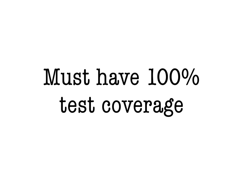 Must have 100% test coverage