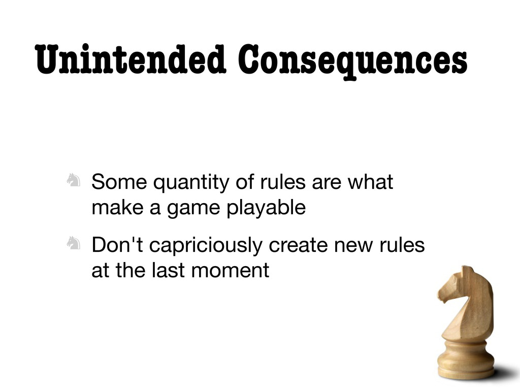 Unintended Consequences  Some quantity of rule...