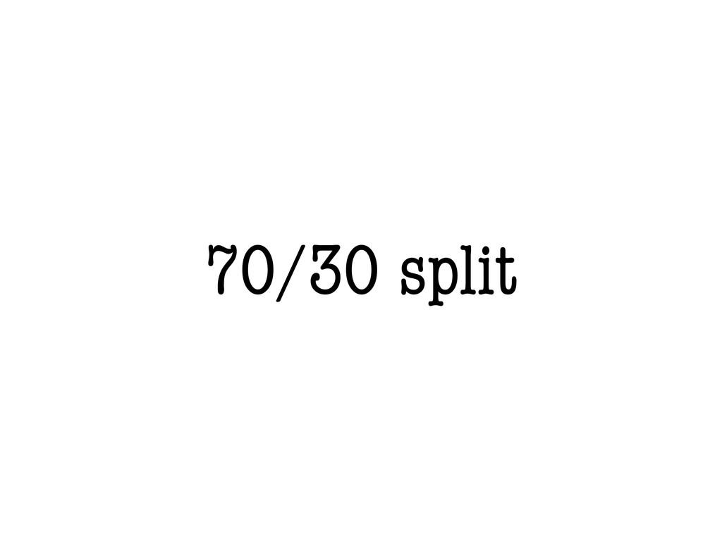 70/30 split