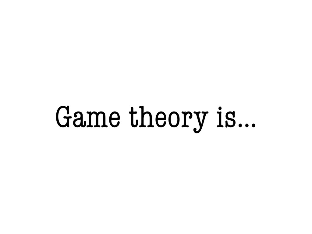 Game theory is...