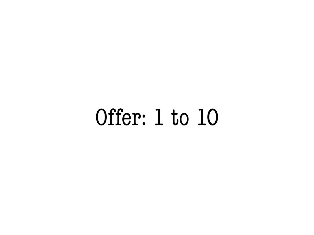 Offer: 1 to 10