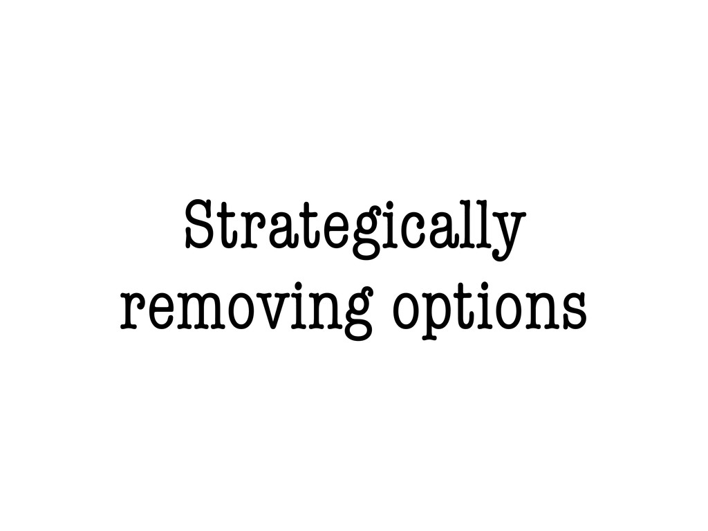 Strategically removing options