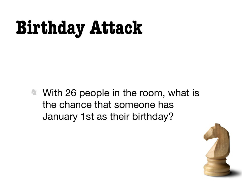 Birthday Attack  With 26 people in the room, w...