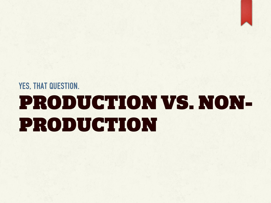 YES, THAT QUESTION. PRODUCTION VS. NON- PRODUCT...