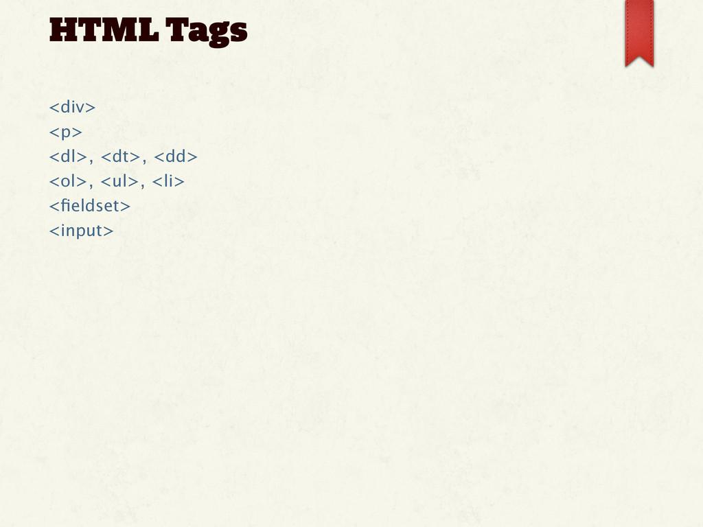 HTML Tags <div> <p> <dl>, <dt>, <dd> <ol>, <ul>...