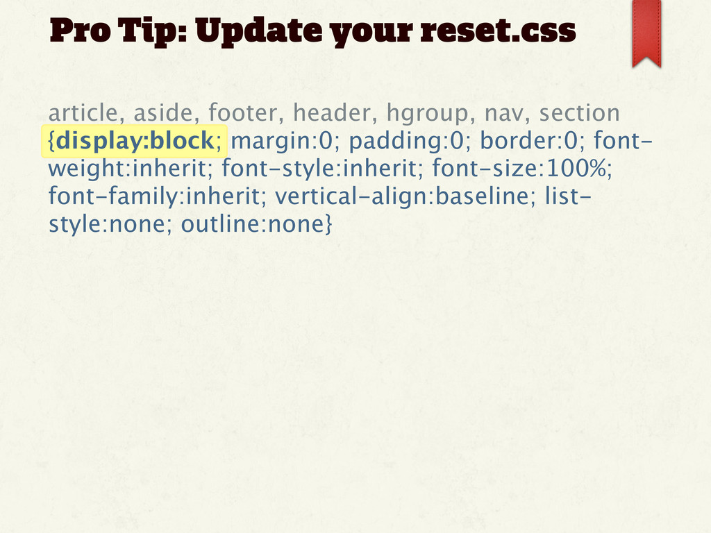 Pro Tip: Update your reset.css article, aside, ...