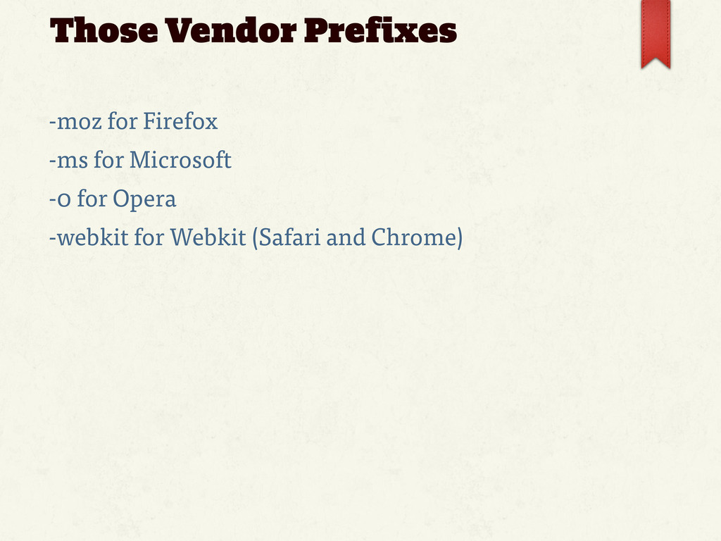 Those Vendor Prefixes -moz for Firefox -ms for ...