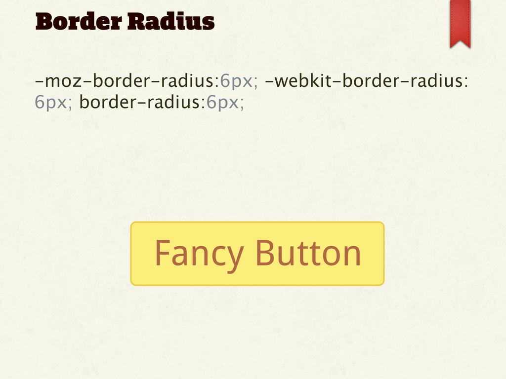 -moz-border-radius:6px; -webkit-border-radius: ...