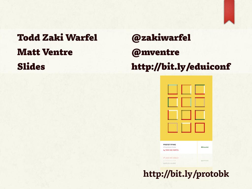 Todd Zaki Warfel Matt Ventre Slides @zakiwarfel...